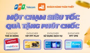 Bùng nổ ưu đãi cùng chương trình 'Khách hàng thân thiết' của FPT Telecom