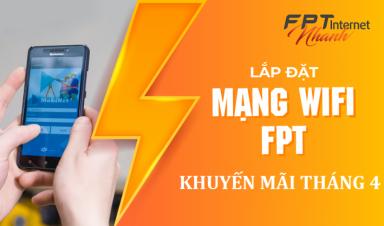 Lắp mạng FPT TÂY NINH   Khuyến mãi tháng 4-2021